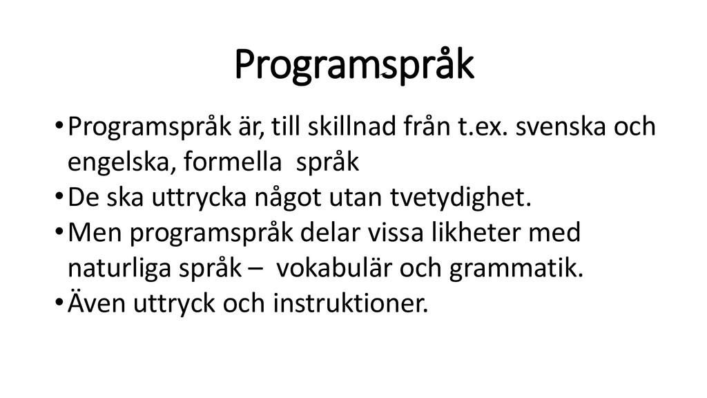 Programspråk •Programspråk är, till skillnad fr...