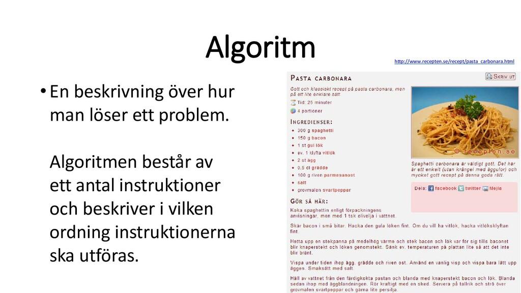 Algoritm •En beskrivning över hur man löser ett...