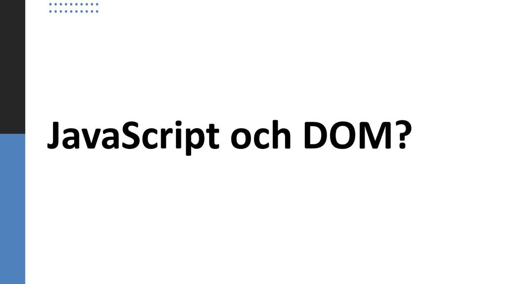 JavaScript och DOM?