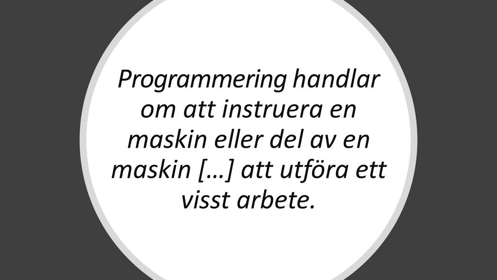 Programmering handlar om att instruera en maski...