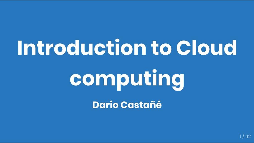 Introduction to Cloud computing Dario Castañé 1...