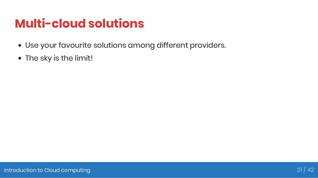 Multi-cloud solutions Use your favourite soluti...