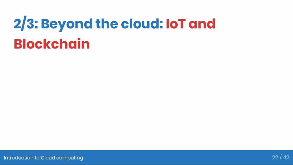 2/3: Beyond the cloud: IoT and Blockchain Intro...