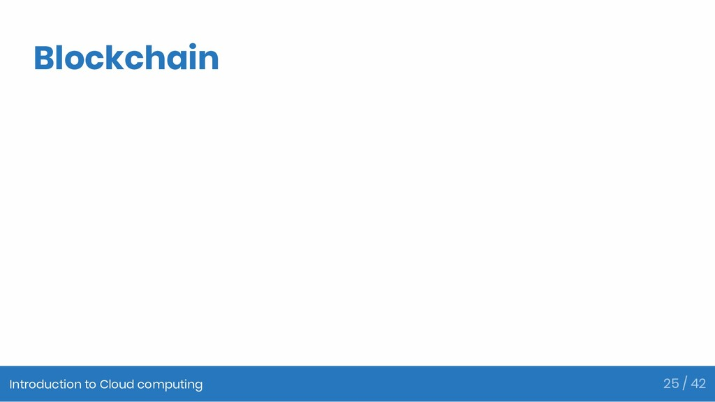 Blockchain Introduction to Cloud computing 25 /...