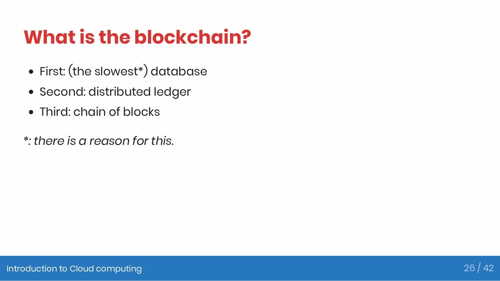 What is the blockchain? First: (the slowest*) d...