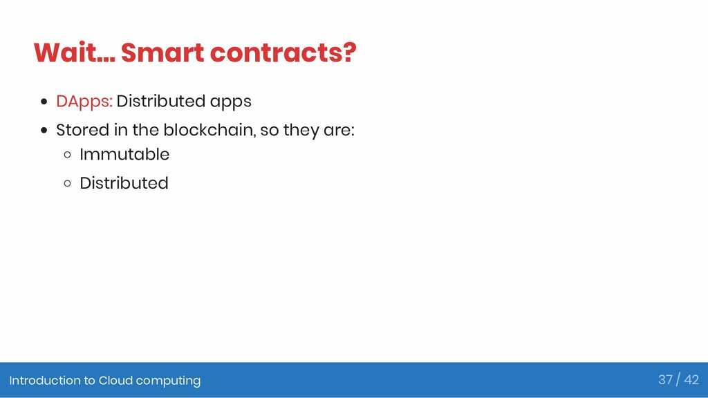 Wait... Smart contracts? DApps: Distributed app...
