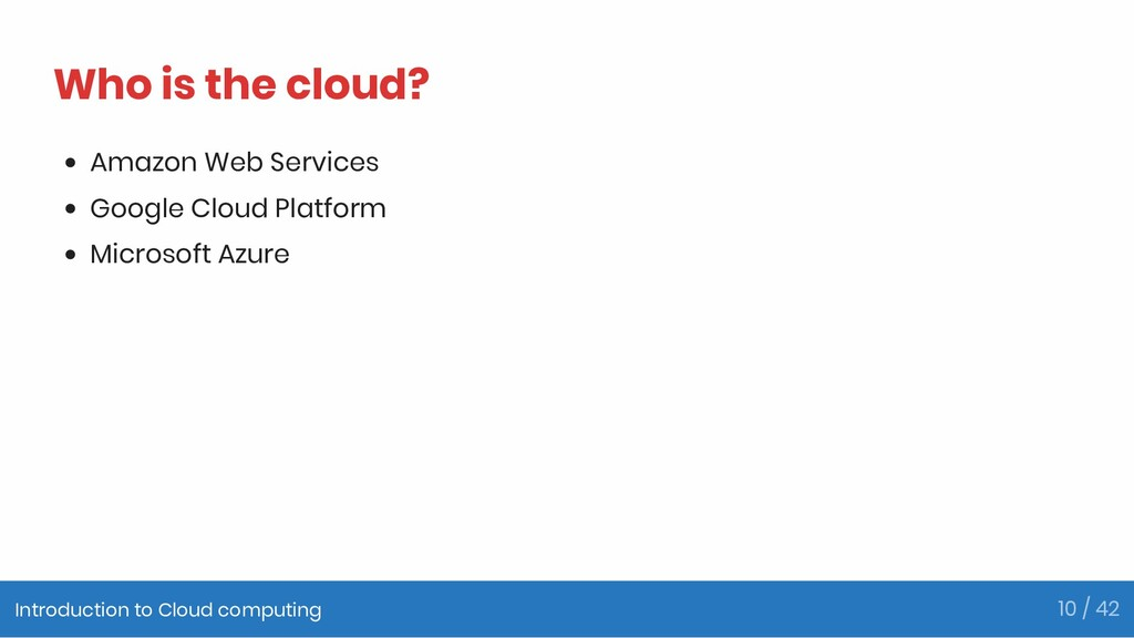 Who is the cloud? Amazon Web Services Google Cl...