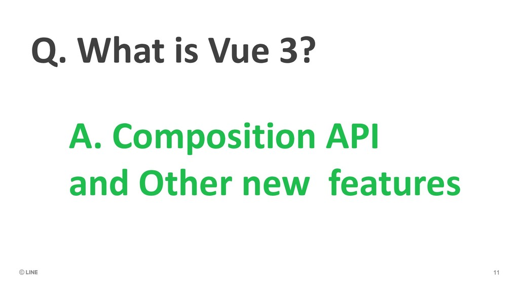 Q. What is Vue 3? A. Composition API and Other ...