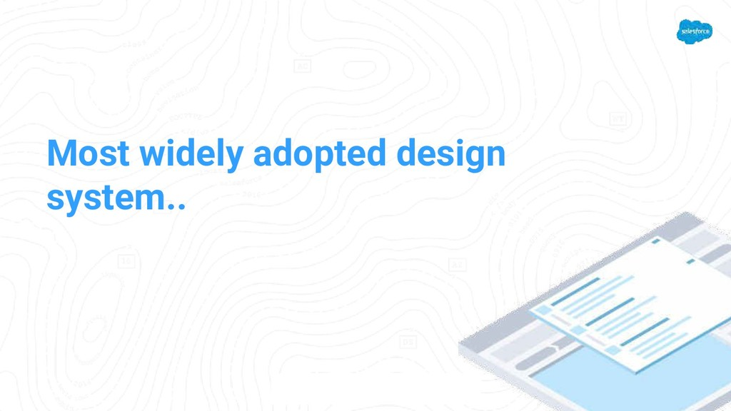 Most widely adopted design system..