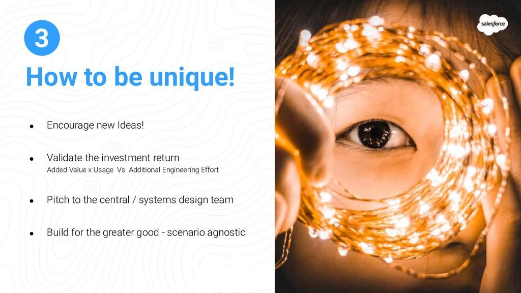 How to be unique! 3 ● Encourage new Ideas! ● Va...