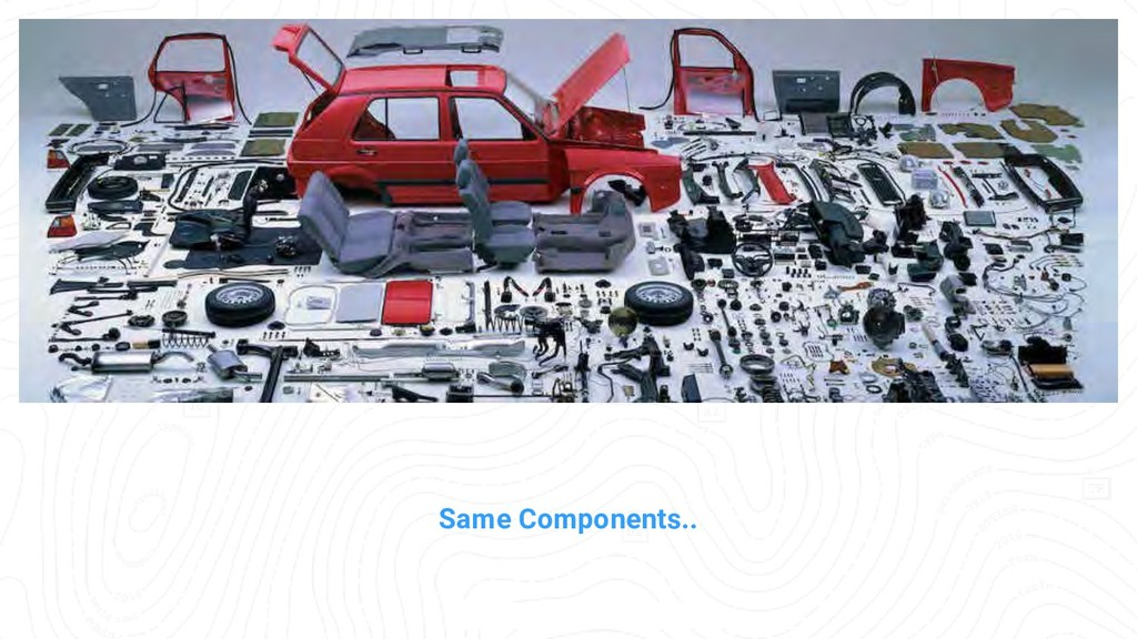 Same Components..