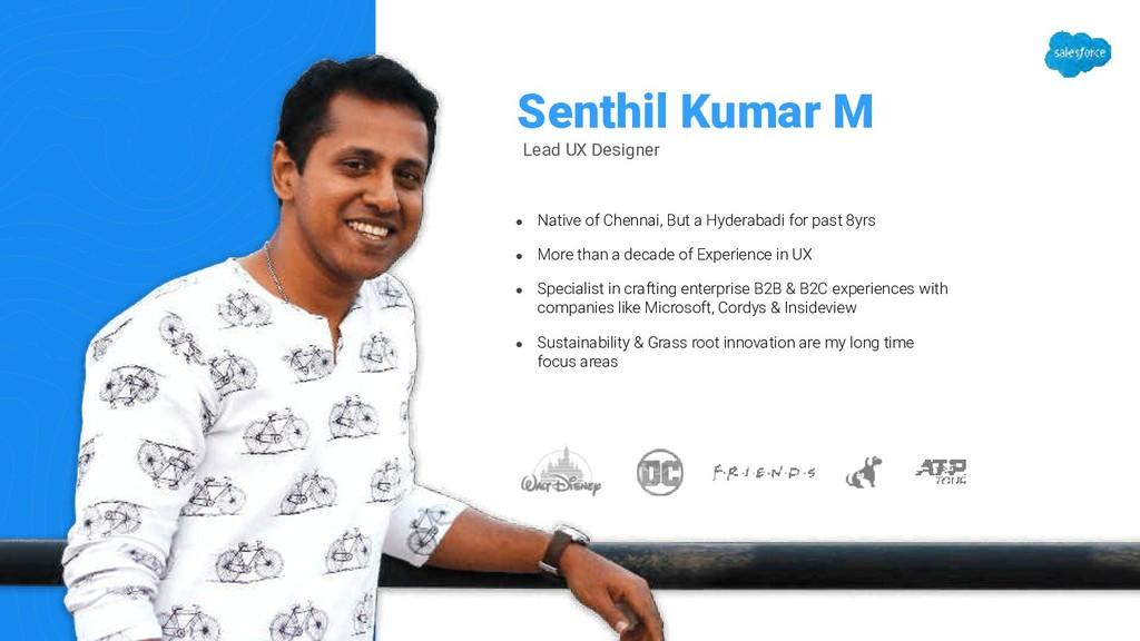 Senthil Kumar M Lead UX Designer ● Native of Ch...