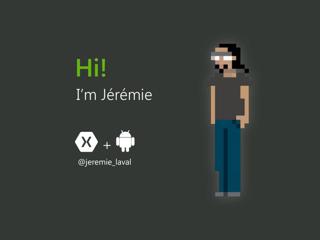 Hi! + I'm Jérémie @jeremie_laval