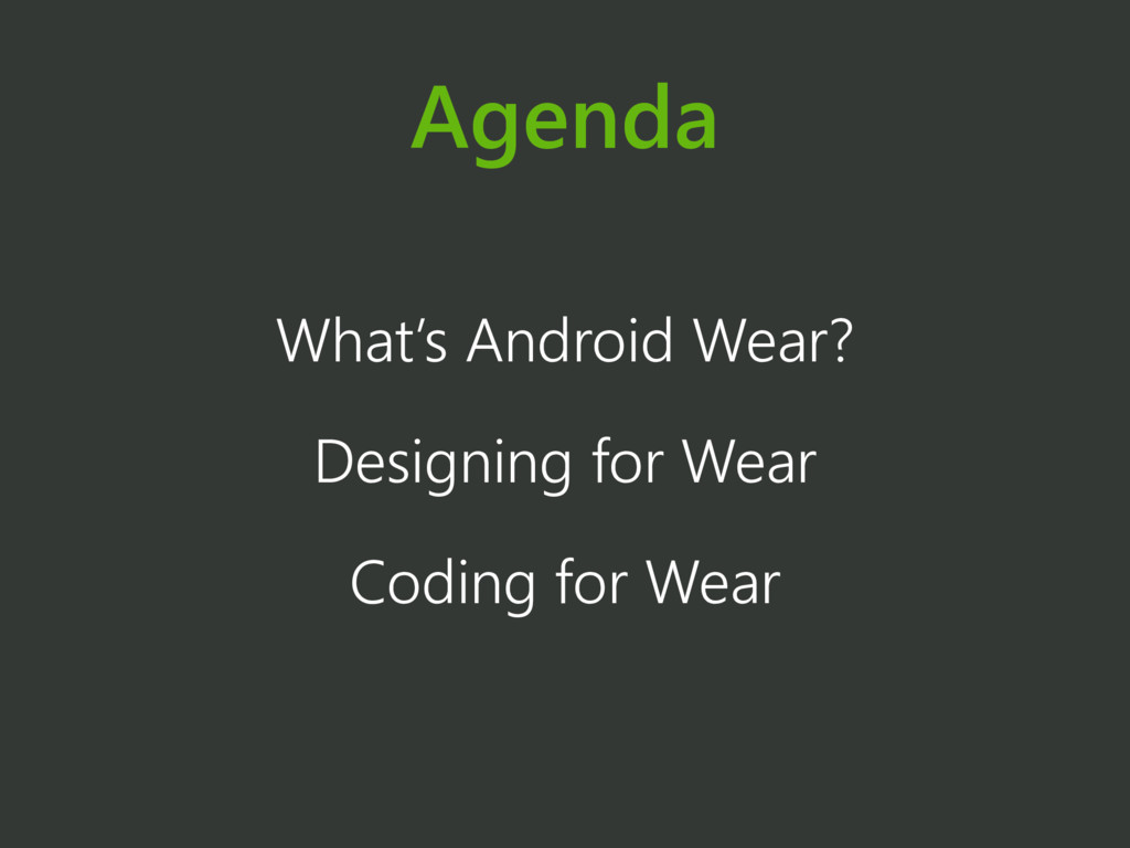 Agenda What's Android Wear? Designing for Wear ...