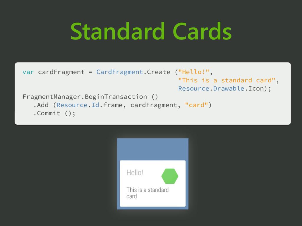 Standard Cards var cardFragment = CardFragment....