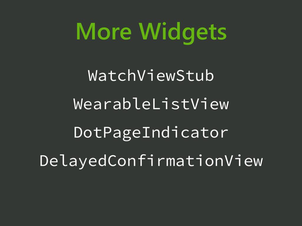 More Widgets WatchViewStub WearableListView Dot...