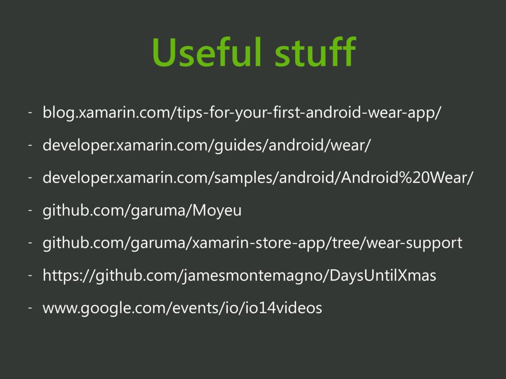 Useful stuff - blog.xamarin.com/tips-for-your-f...