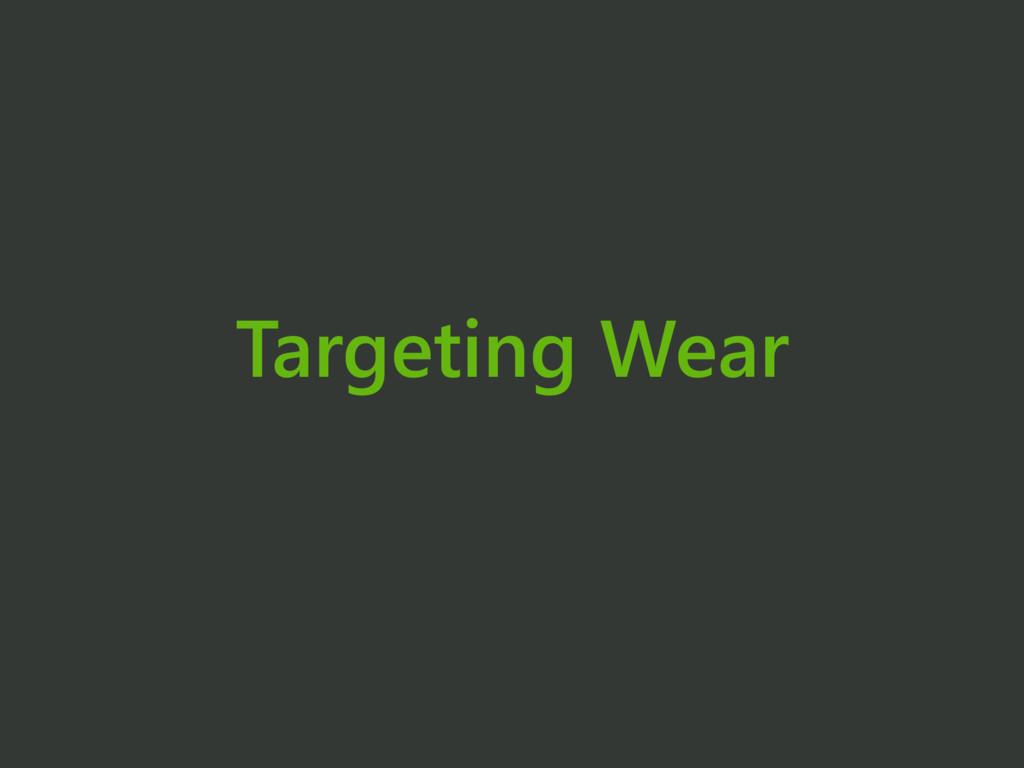 Targeting Wear
