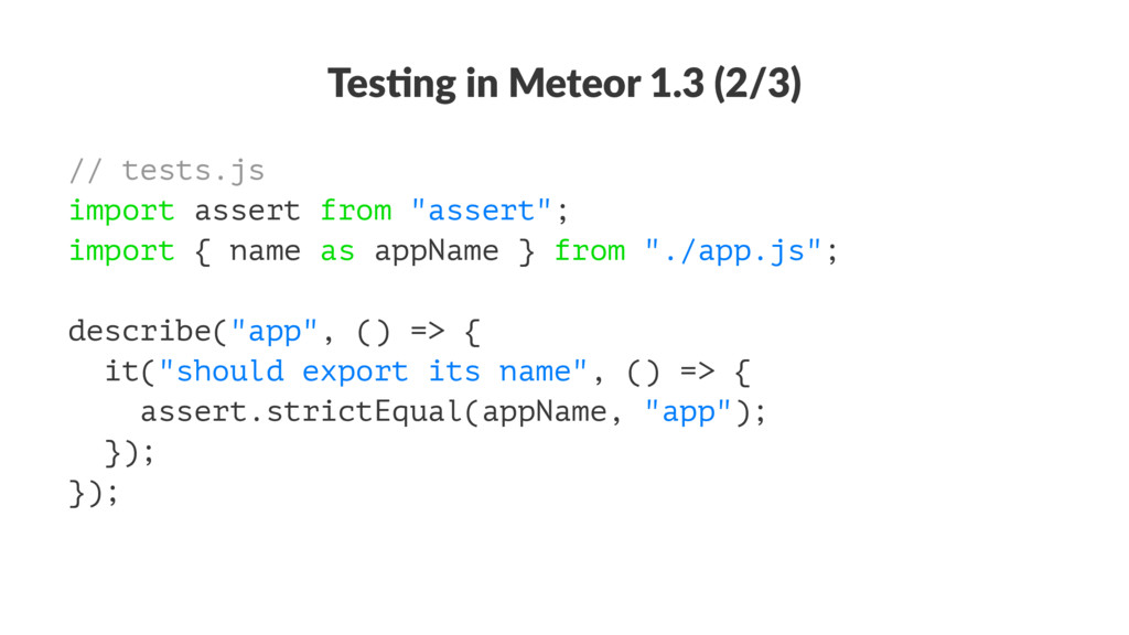 Tes$ng in Meteor 1.3 (2/3) // tests.js import a...