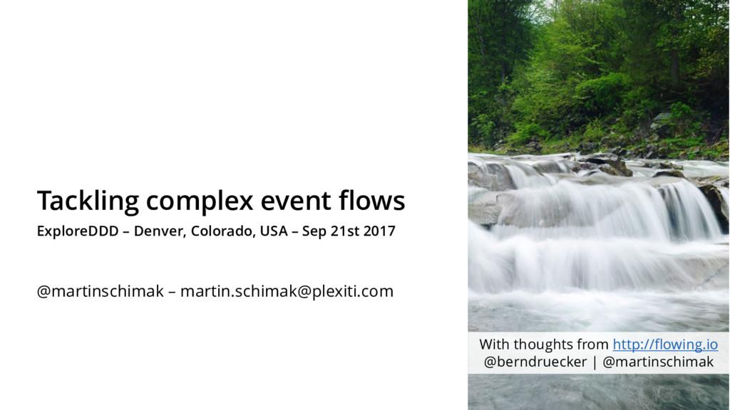 Tackling complex event flows ExploreDDD – Denve...