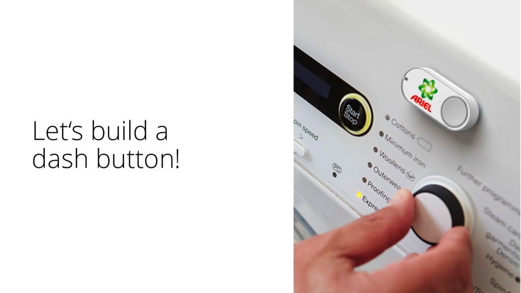 Let's build a dash button!
