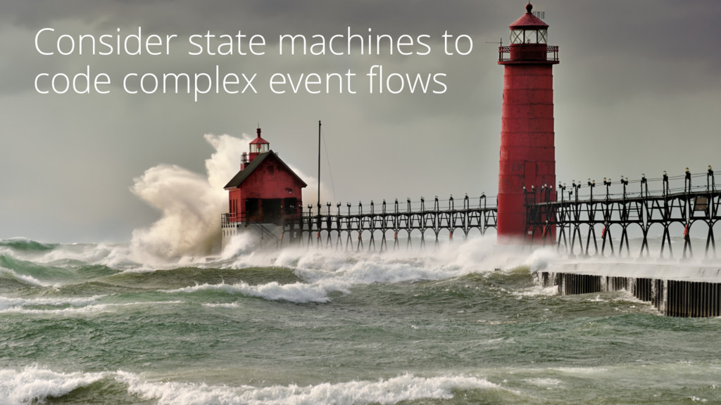 Consider state machines to code complex event f...
