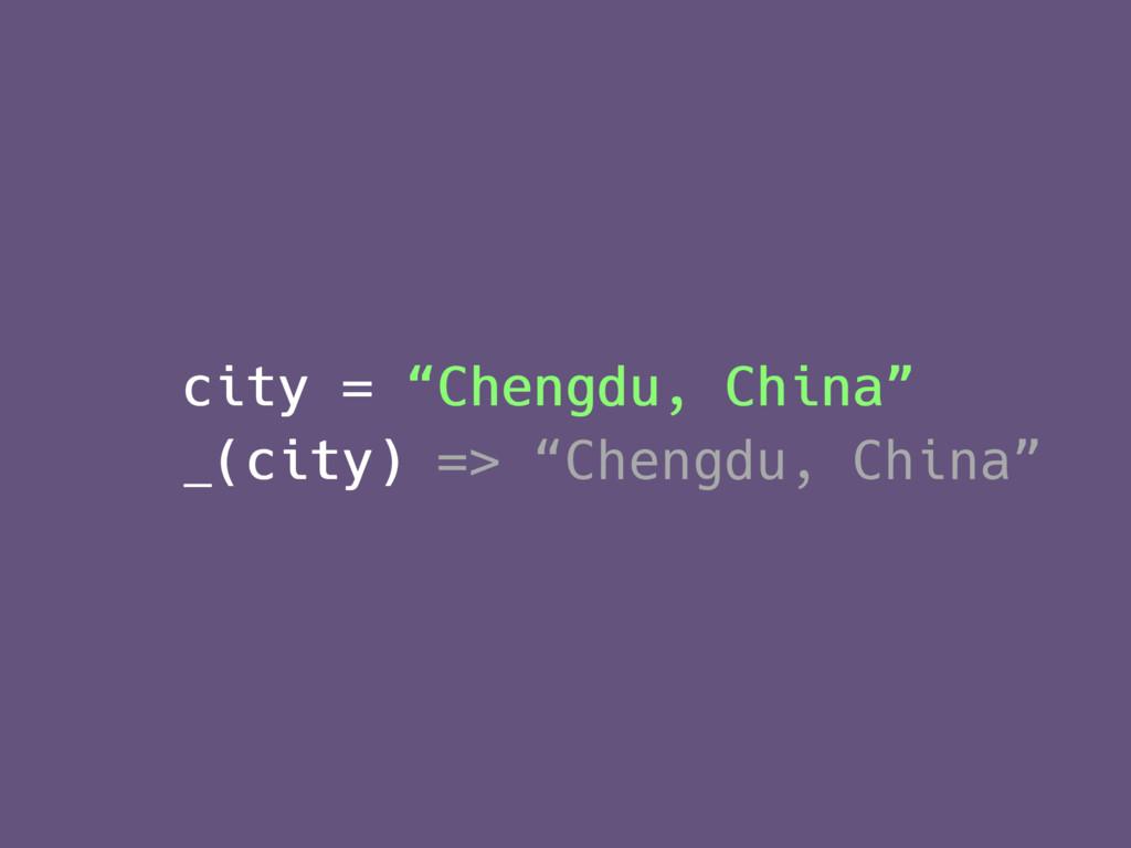 """city = """"Chengdu, China"""" _(city) city = """"Chengdu..."""