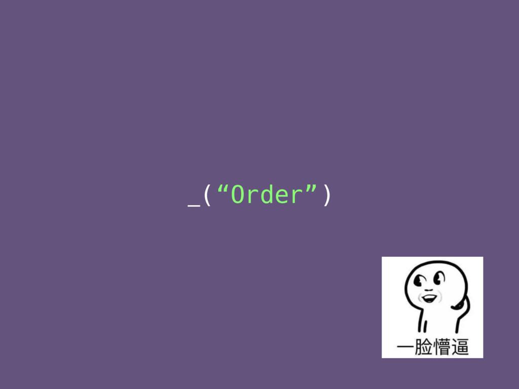 "_(""Order"")"