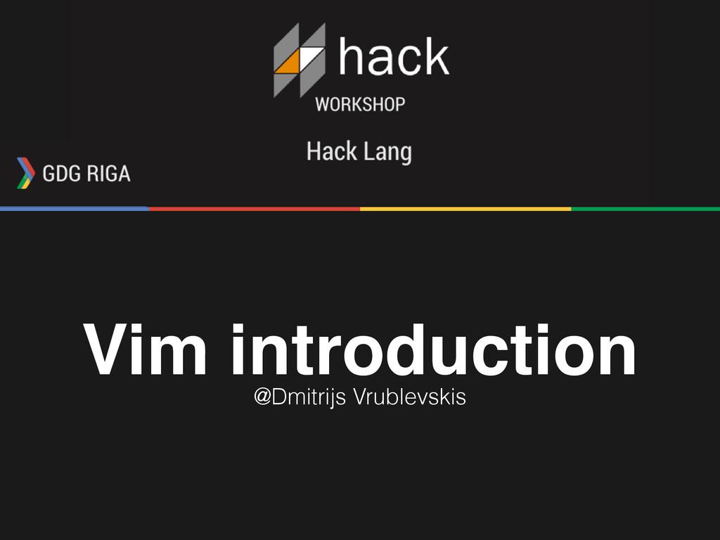 Vim introduction @Dmitrijs Vrublevskis