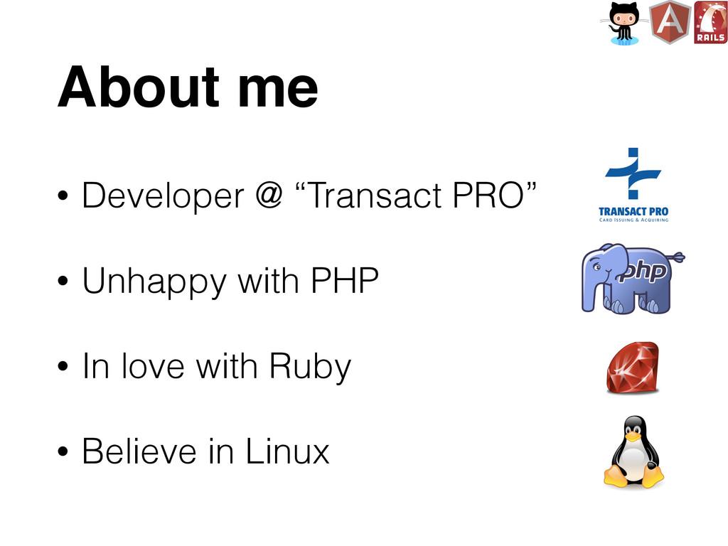 "About me • Developer @ ""Transact PRO"" • Unhappy..."