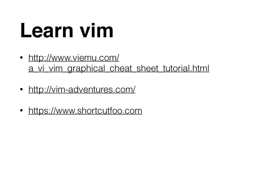 Learn vim • http://www.viemu.com/ a_vi_vim_grap...