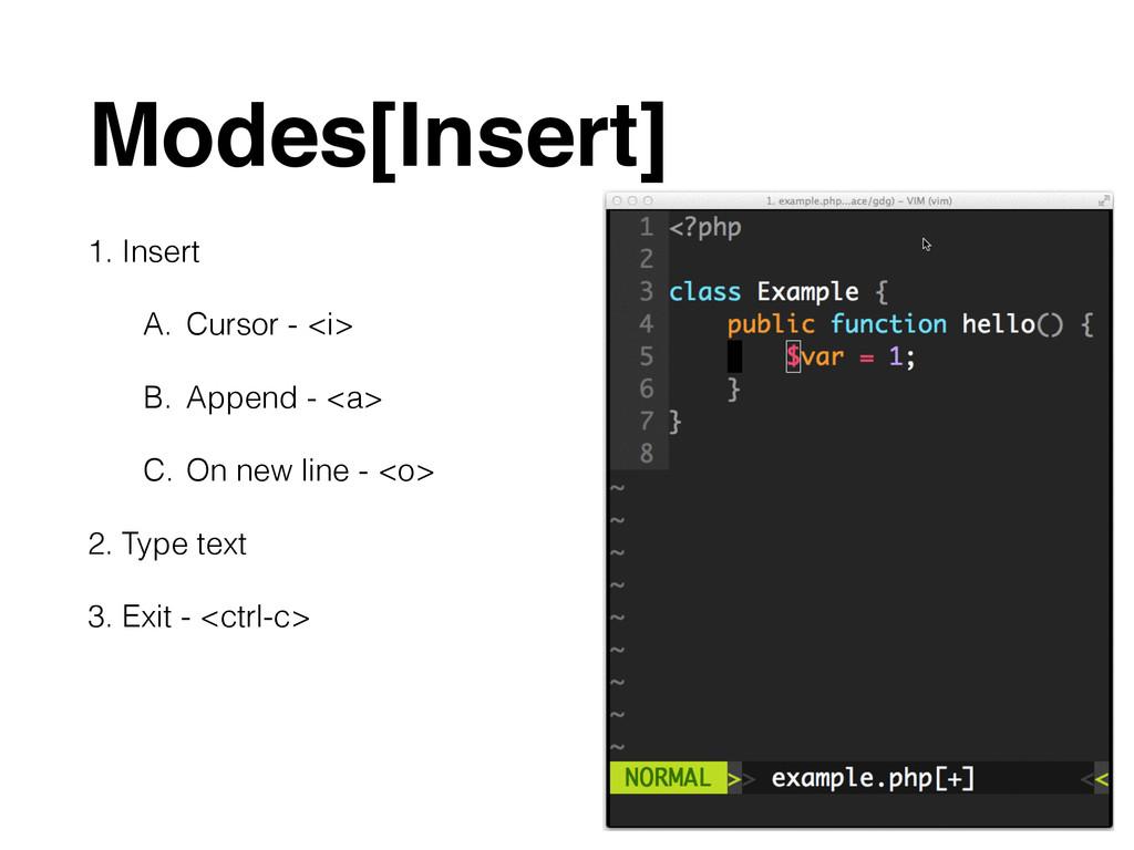 Modes[Insert] 1. Insert A. Cursor - <i> B. Appe...