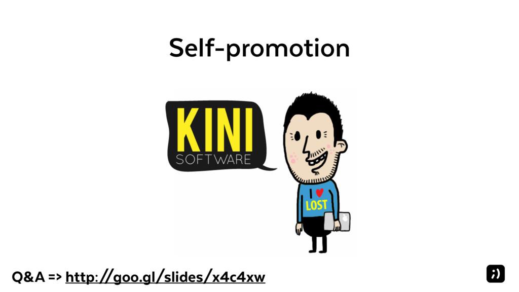 Self-promotion Q&A => http:/ /goo.gl/slides/x4c...
