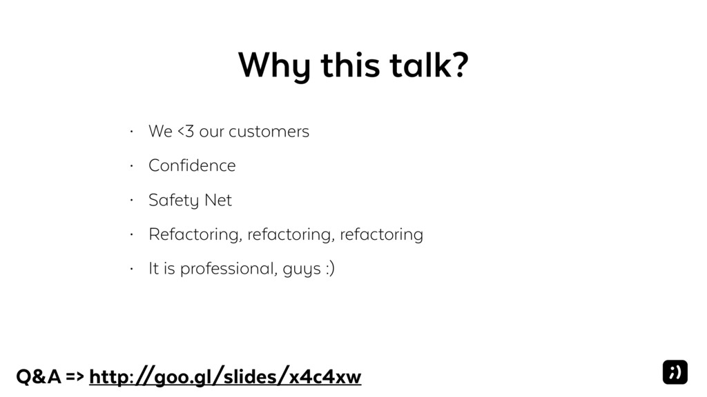 Why this talk? • We <3 our customers • Confiden...