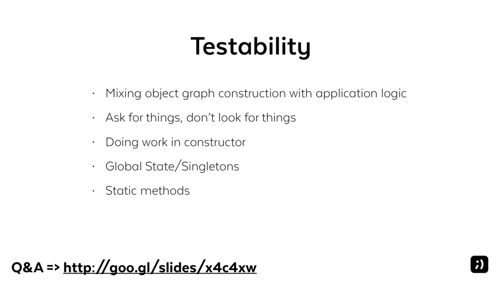 Testability • Mixing object graph construction ...