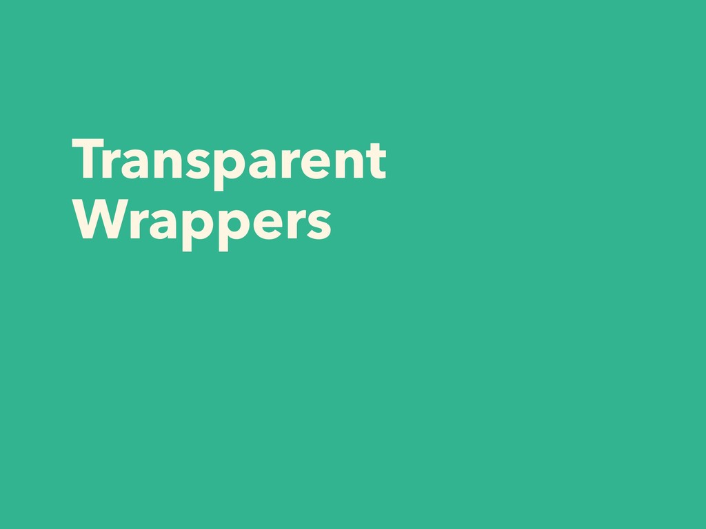 Transparent Wrappers