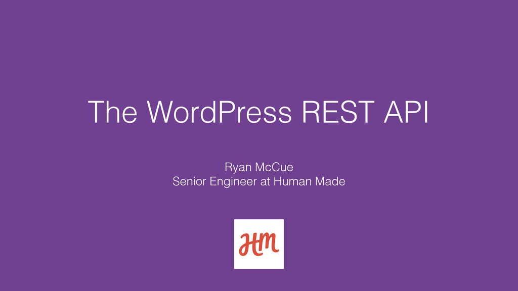 The WordPress REST API Ryan McCue