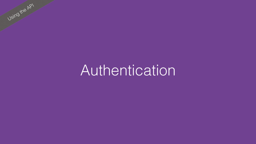 Using the API Authentication