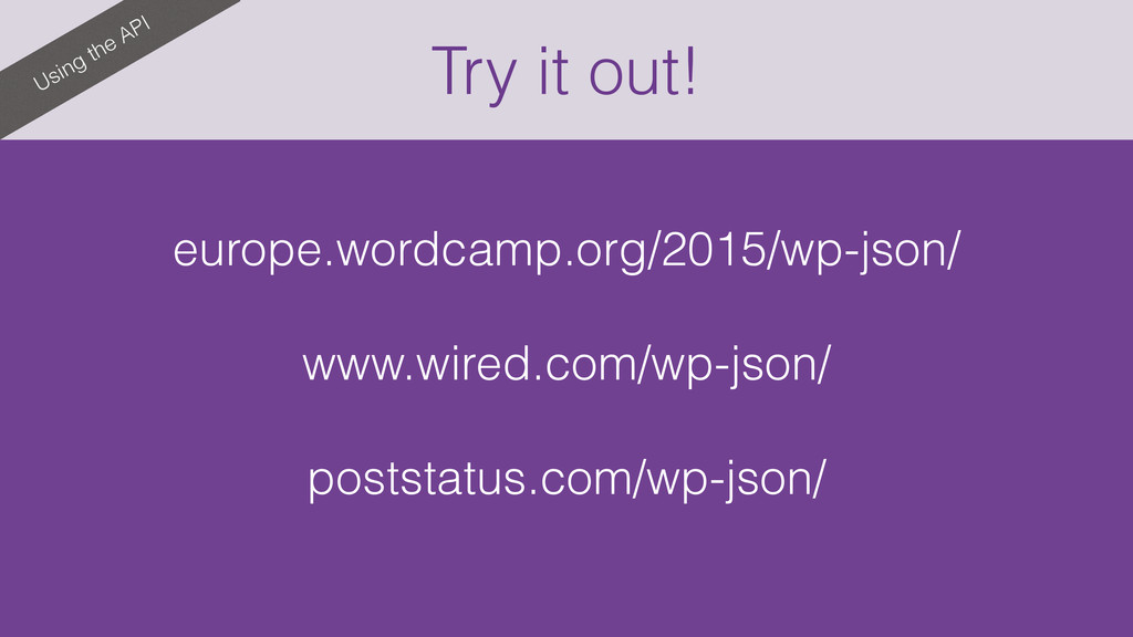 Try it out! Using the API europe.wordcamp.org/2...