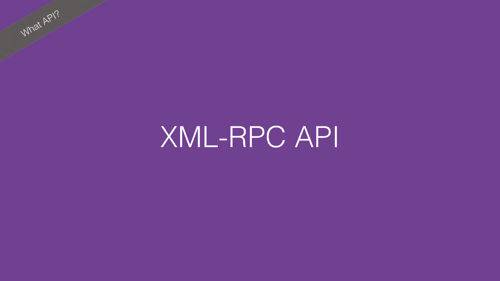What API? XML-RPC API