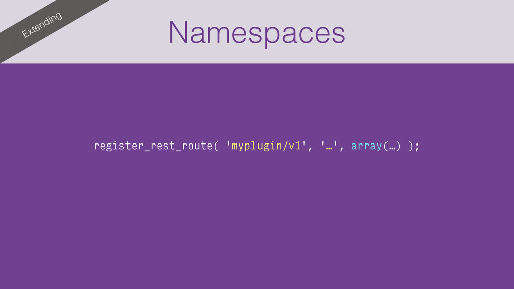 Extending Namespaces register_rest_route( 'mypl...