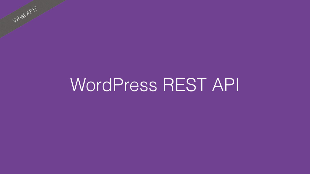 What API? WordPress REST API