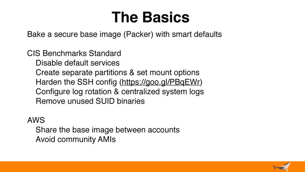 The Basics Bake a secure base image (Packer) wi...