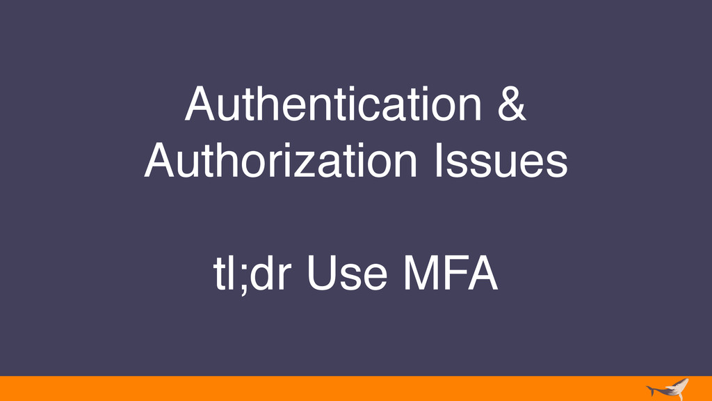 Authentication & Authorization Issues tl;dr Use...