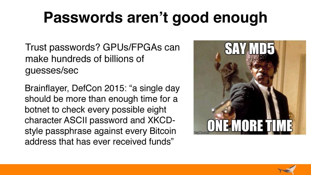 Passwords aren't good enough Trust passwords? G...