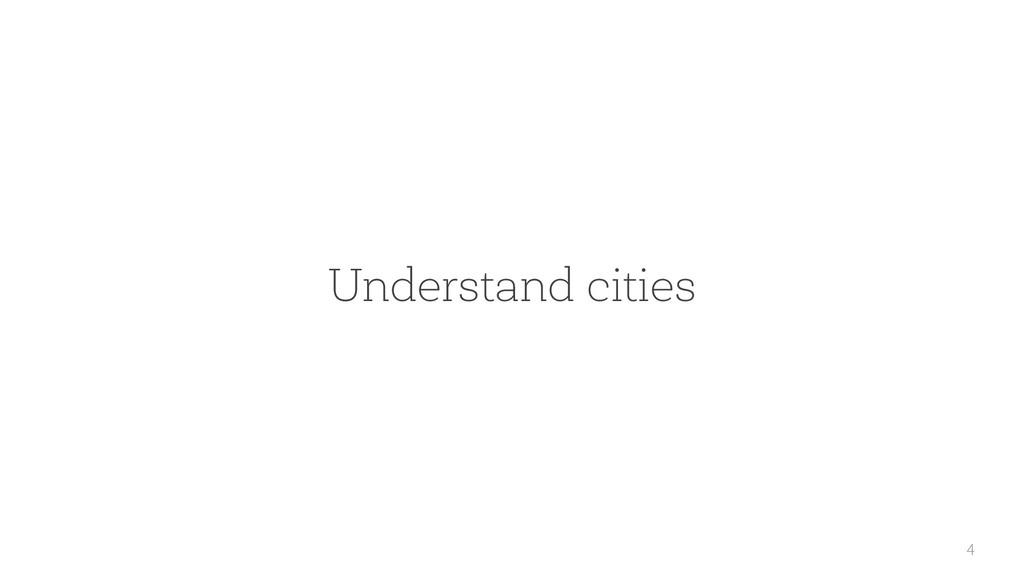 4 Understand cities