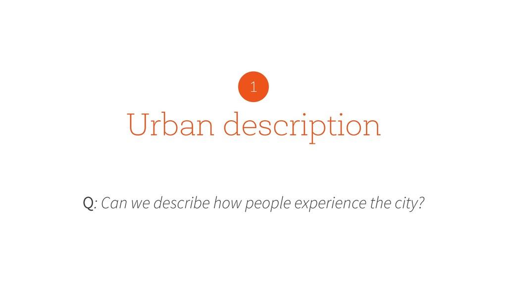 Urban description Q: Can we describe how people...
