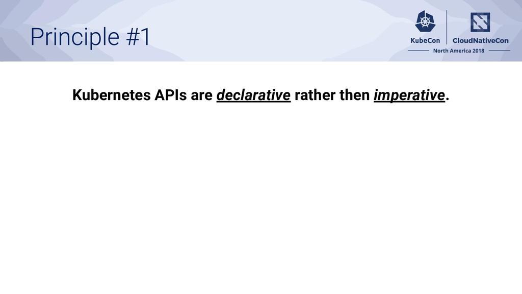Kubernetes APIs are declarative rather then imp...