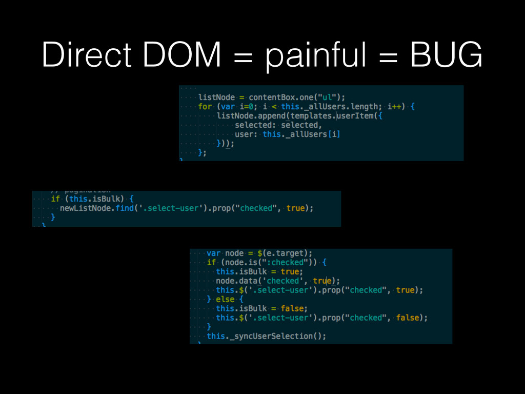 Direct DOM = painful = BUG