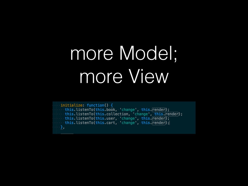 more Model; more View